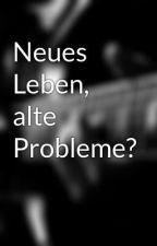 Neues Leben, alte Probleme? by Kri22i