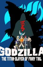 GODZILLA: THE TITAN SLAYER OF FAIRY TAIL  by Godzilla16
