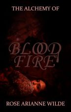 THE ALCHEMY OF BLOOD & FIRE by etherealwilde