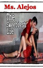The Sweetiest Lie (Sa aking Puso) [Completed] by Ms_Alejos