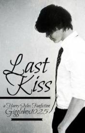 Last Kiss (A Harry Styles Fan-Fiction) by gigglebox1025