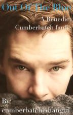Out Of The Blue - A Benedict Cumberbatch Fanfiction by ben-and-gee