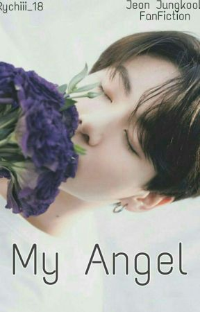 My Angel {Jeon Jungkook FanFiction} by rychiii_18
