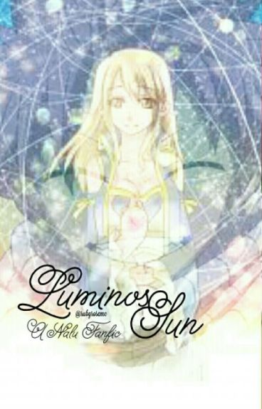 [Book 1] Luminos Sun ~ A Nalu Fanfic