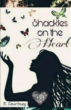Shackles on the heart (Book #1) by MissKBookWorm96