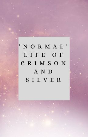 'Normal' Life of Crimson and Silver by Alitheia13
