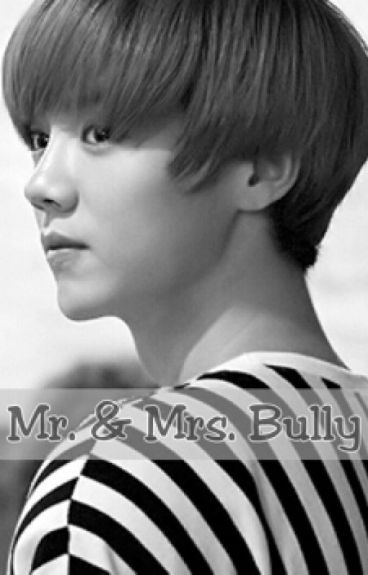 Mr. & Mrs. Bully (Luhan Exo Fanfic)