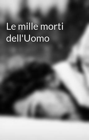 Le mille morti dell'Uomo by FavolePerAdulti