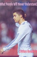 What People Will Never Understand (Cristiano Ronaldo Fanfic) by cm_potter