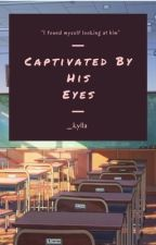 Captivated By His Eyes by _kylla
