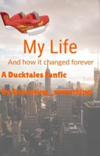My Life And how it changed {Ducktales x Reader} by Inventing_something