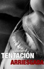 Tentación Arriesgada   by juliettamv
