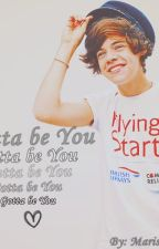Gotta be You by Hazzakeepsmealive
