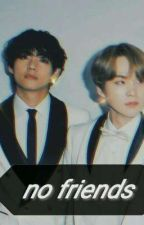 no friends «taegi» by xXYunhoThiccThighsXx
