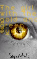 The Girl With the Gold and Green Eyes by SuperWho13