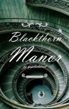 Blackthorn Manor by kpopfanfictrash