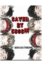 Saved By 5SOS (In the process of editing) by Meganator300