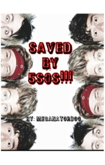 Saved By 5SOS (In the process of editing)