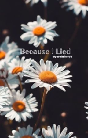 🌼Because I Lied🌼 by Wolftime56