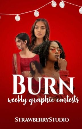 Burn ~ Weekly Graphic Contests by StrawberryStudio