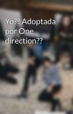 Yo?? Adoptada por One direction?? by Lilianabebe