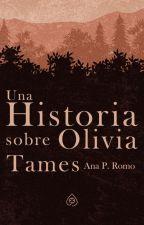 Una historia sobre Olivia Tames. by _rockettt
