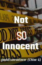 Not so innocent (not true story) by addisonraelover