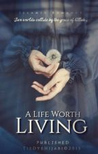 A Life Worth Living by TieDyeHijabi
