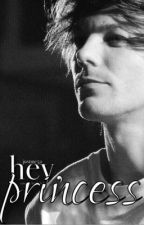 Hey, Princess (Louis Tomlinson Fan Fiction) by JustMe52