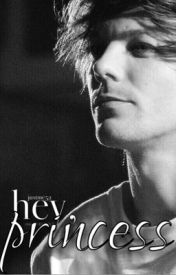 Hey  Princess (Louis Tomlinson Fan Fiction) by JustMe52