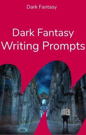 Dark Fantasy Writing Prompts by WattpadDarkFantasy