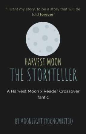 Harvest Moon: The Storyteller (a HM and SoS x reader) by YoungWritersInc