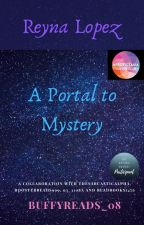 Reyna Lopez: A Portal to Mystery [ON HOLD] by BuffyReads_08
