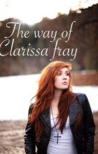 The Way of Clarissa Fray by MortallyInstrumental