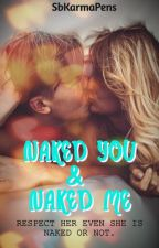 NAKED YOU AND NAKED ME by sbkarmapens