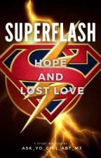 Superflash - Hope and Lost Love by ask_yo_girl_about_m3
