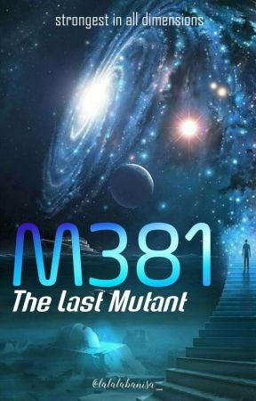 M381: The Last Mutant  | On Going by lalalabanisa_