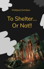 WattpadZombies: To Shelter... Or Not!! by WattpadZombies