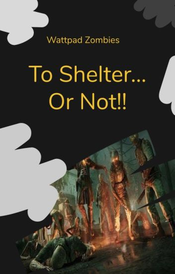 WattpadZombies: To Shelter... Or Not!!