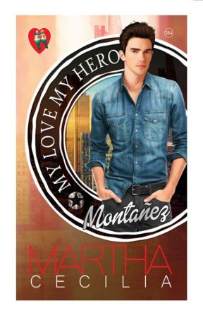 My Love My Hero, Montañez (UNEDITED) (COMPLETED) by MarthaCecilia_PHR