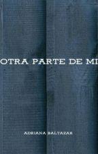 Otra Parte De Mi. by Adriana_baltazar