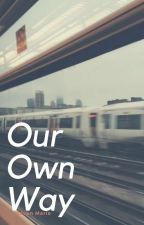 Our Own Way by mavenmarie