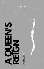 A QUEEN's REIGN by callistics