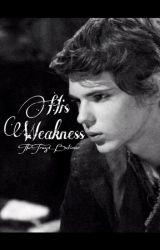 His Weakness by The_Truest_Believer