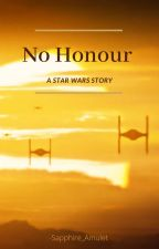 No Honour (A Star Wars story) by Sapphire_amulet