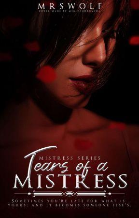 MISTRESS SERIES: Tears of a Mistress  by mrsWolf02