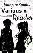 Vampire knight various x reader by vampire2468