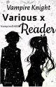 Vampire knight various x reader by vampire2468