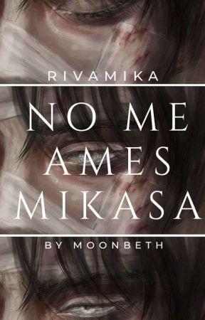 NO ME AMES MIKASA by monbeth530