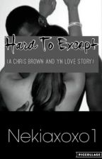 Hard To Except (A Chris Brown and y/n story) by nekia1xoxo